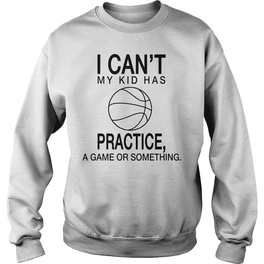 I Can't My Kid Has Practice A Game Or Something Sweater