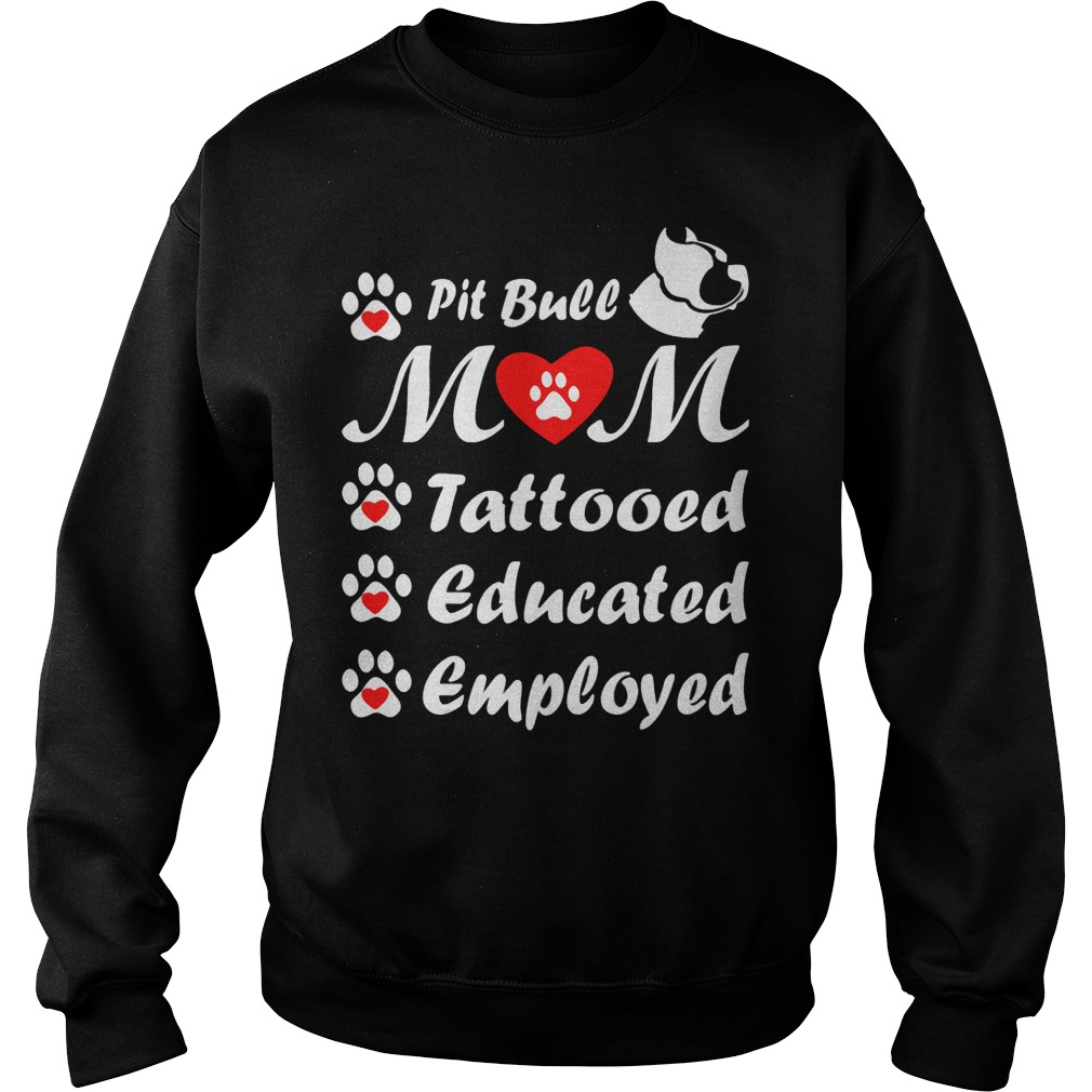 Pit Bull Mom Tattooed Educated Employed Sweater