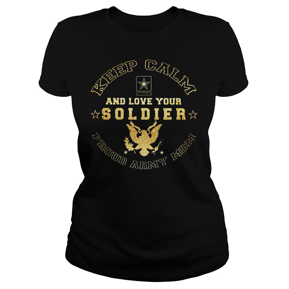 Proud Army Mom Keep Calm And Love Your Soldier Ladies