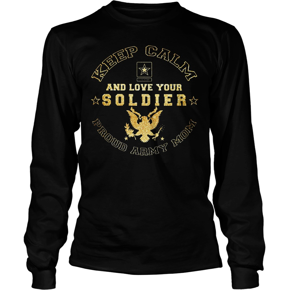 Proud Army Mom Keep Calm And Love Your Soldier Longsleeve