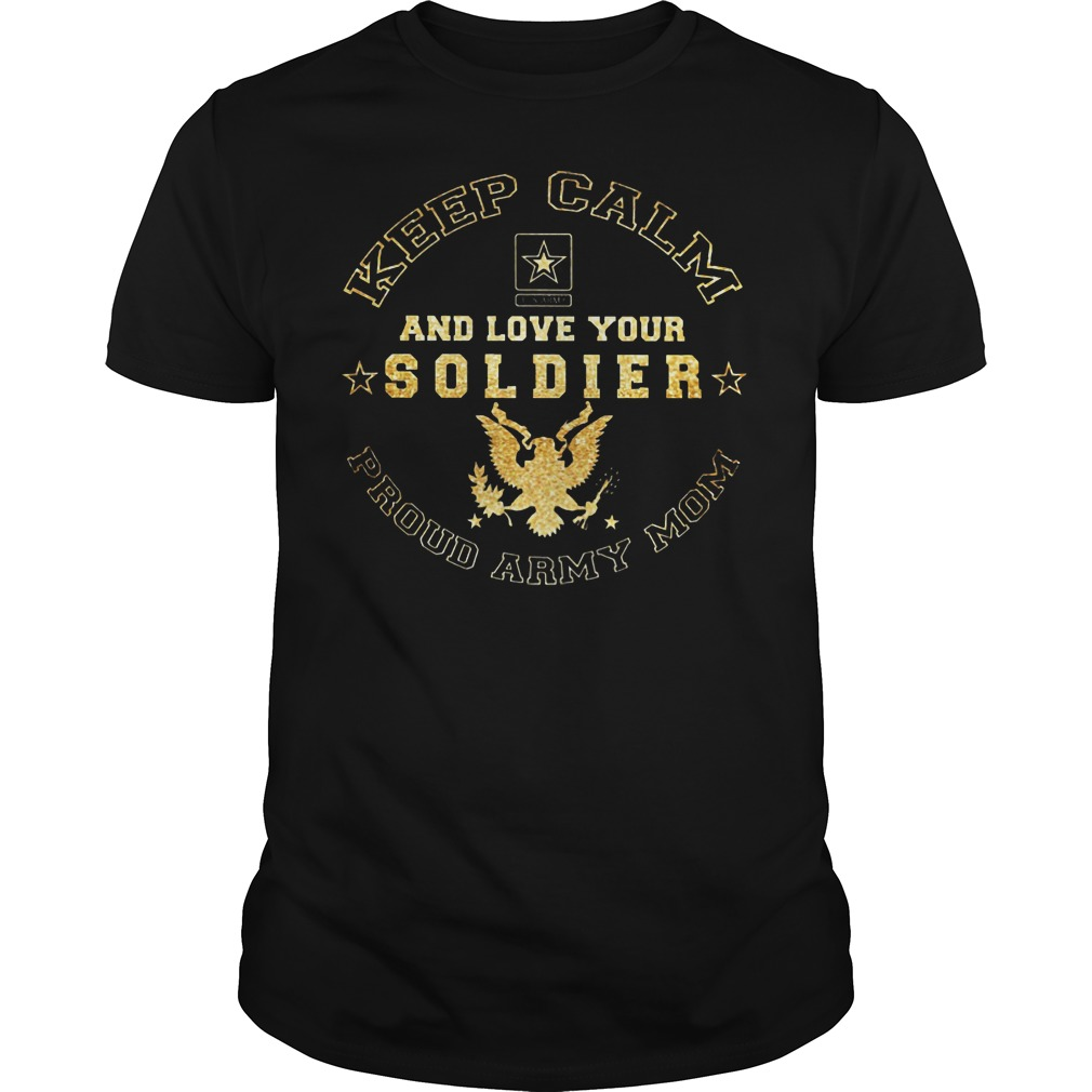 Proud Army Mom Keep Calm And Love Your Soldier Shirt