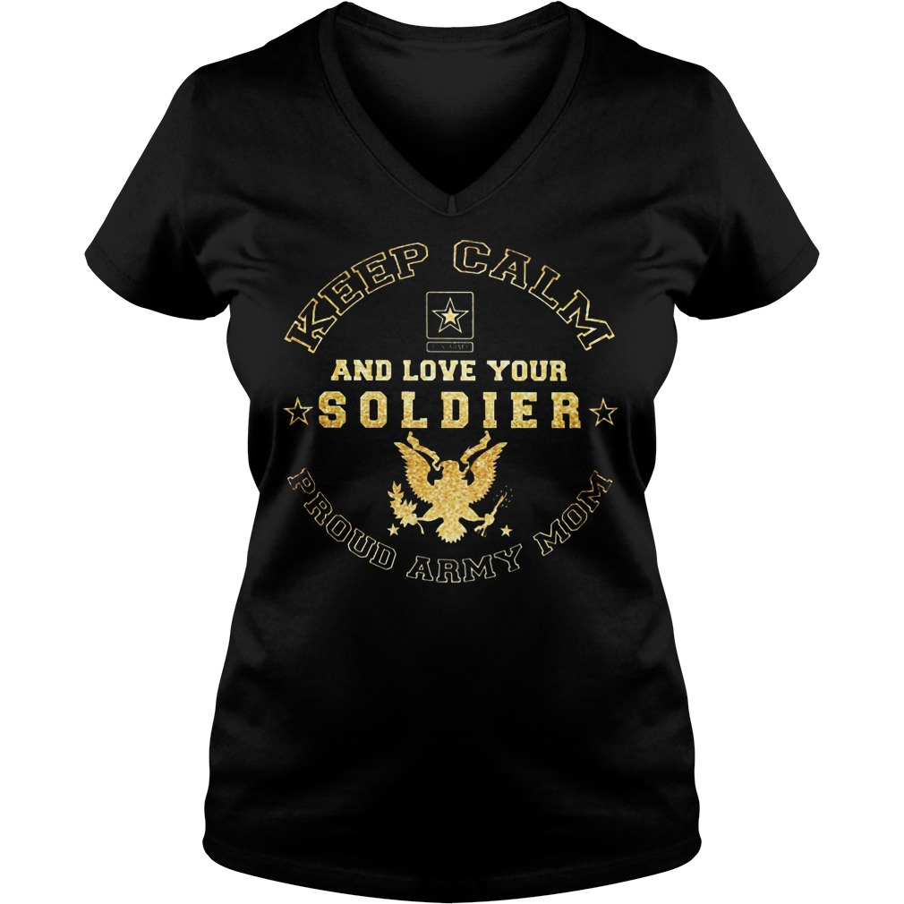 Proud Army Mom Keep Calm And Love Your Soldier V Neck