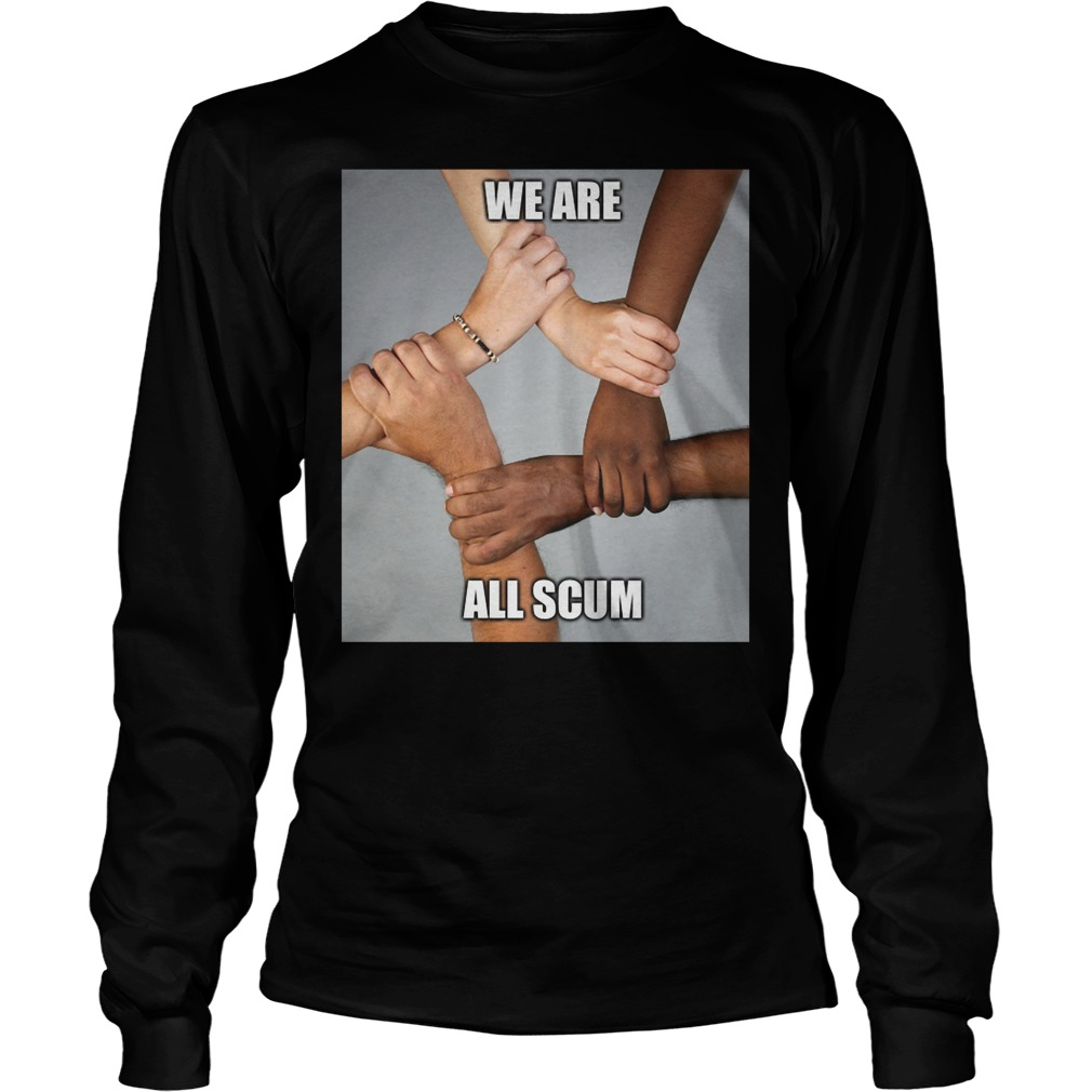 We Are All Scum Longsleeve