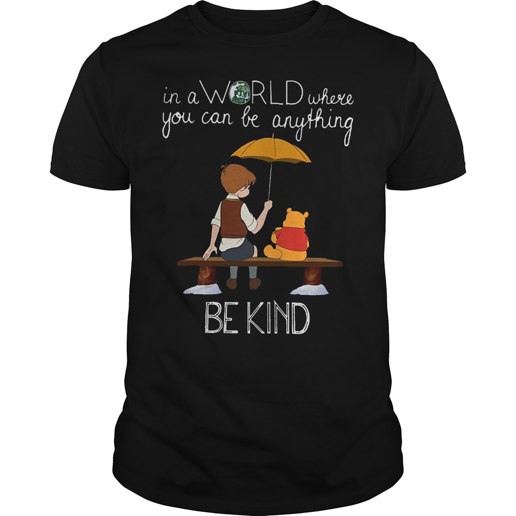 Pooh In A Word Where You Can Be Anything Be Kind Shirt