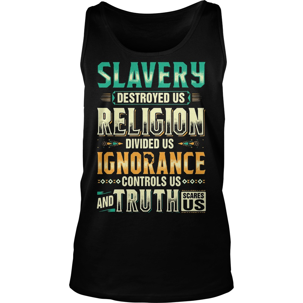 Slavery Destroyed Us Religion Divided Us Tanktop