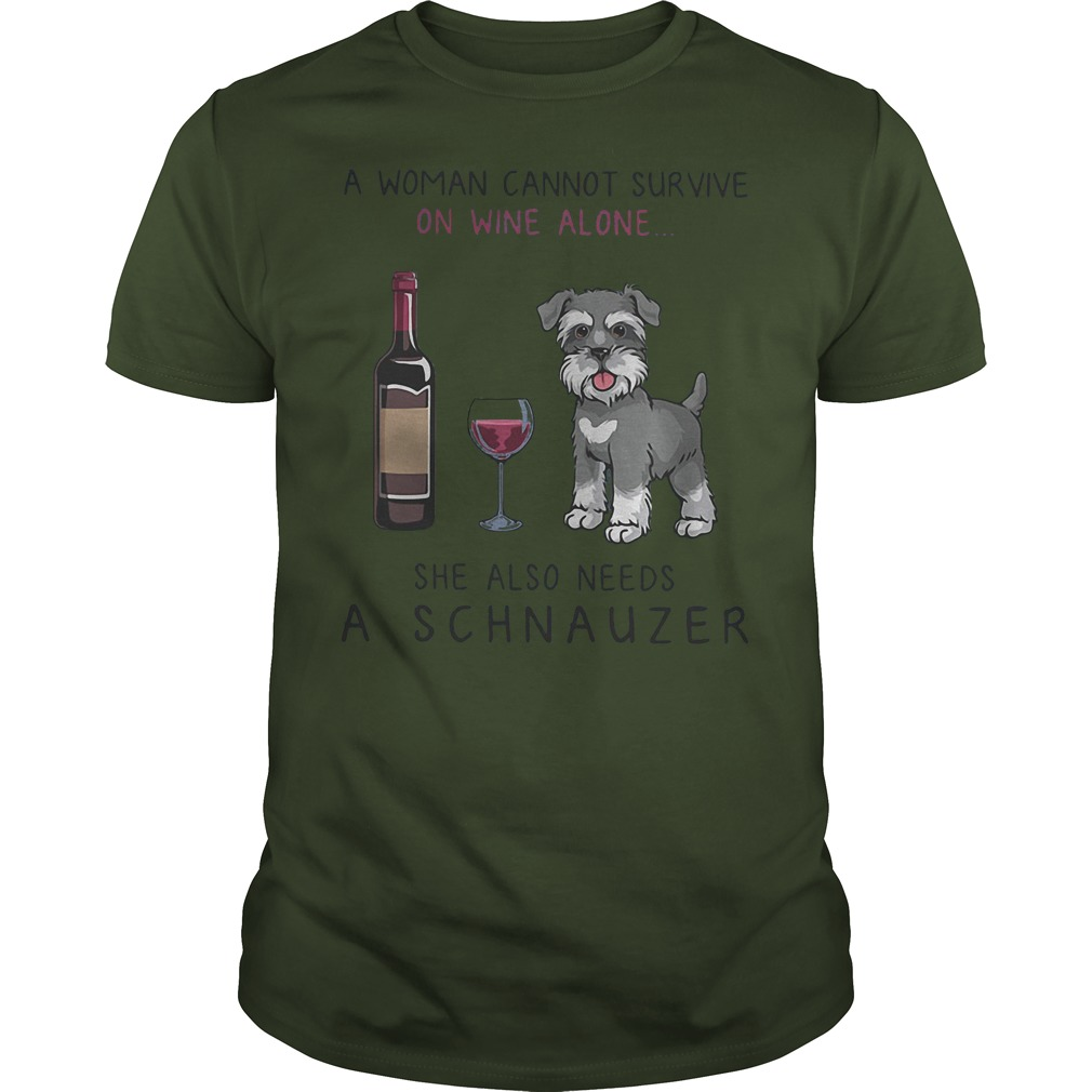 A Woman Cannot Survive On Wine Alone She Also Needs A Schnauzek T Shirt