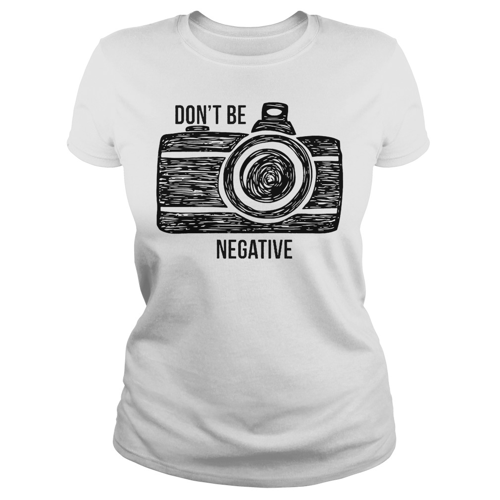 Camera Don't Be Negative Ladies