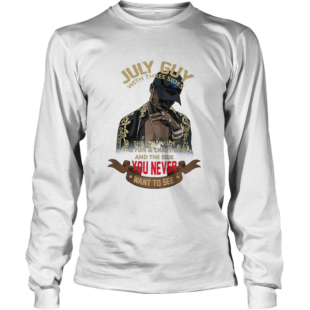 July Guy With Three Sides The Quiet Side The Fun And Crazy Side Longsleeve