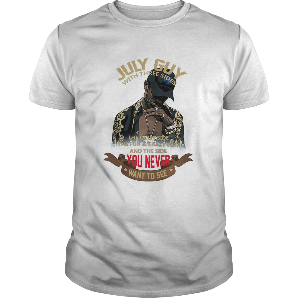 July Guy With Three Sides The Quiet Side The Fun And Crazy Side T Shirt