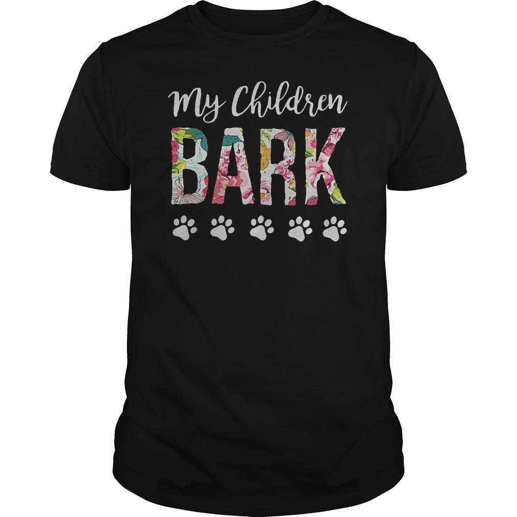 My Children Bark T Shirt