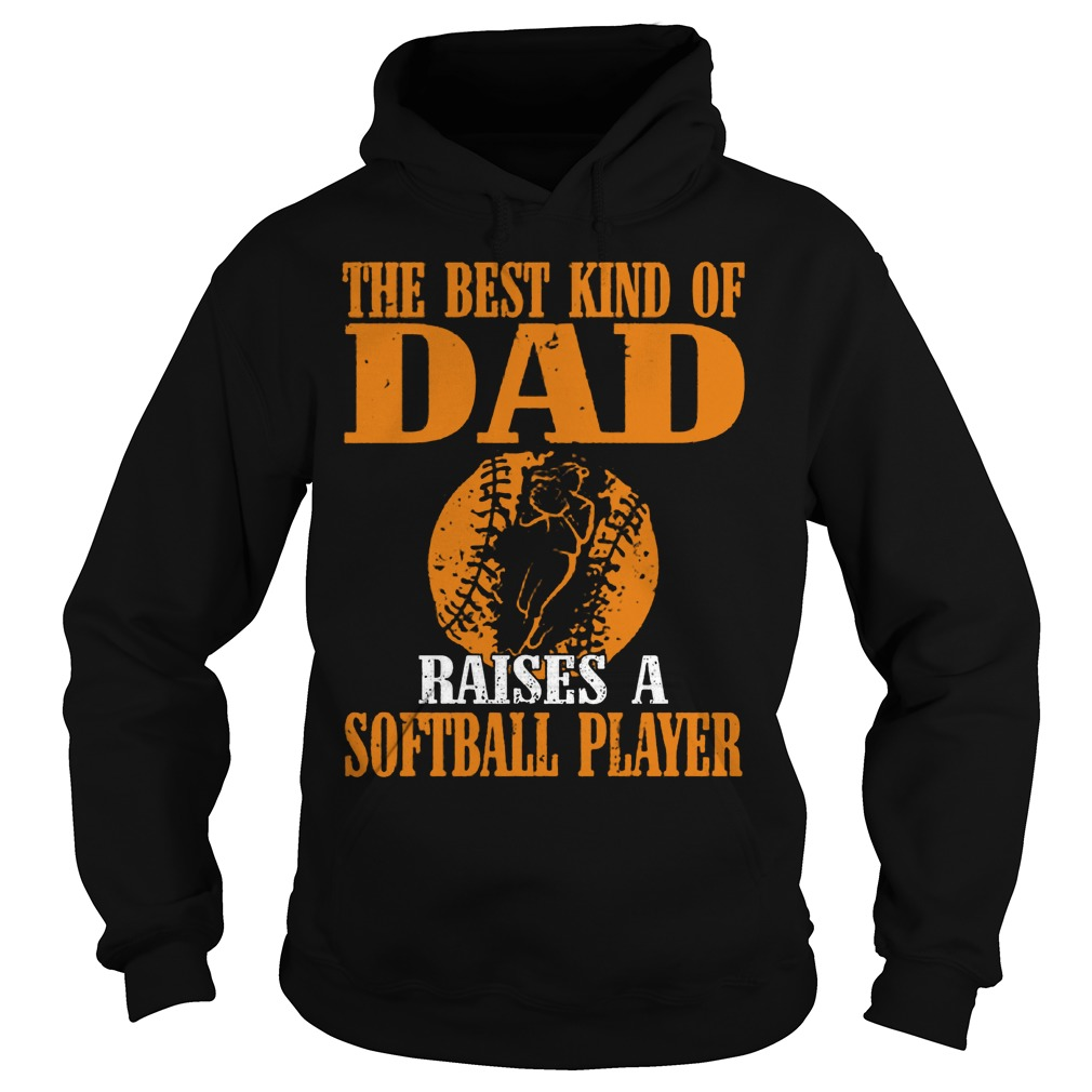 The Best Kind Of Dad Raises A Softball Player Hoodie
