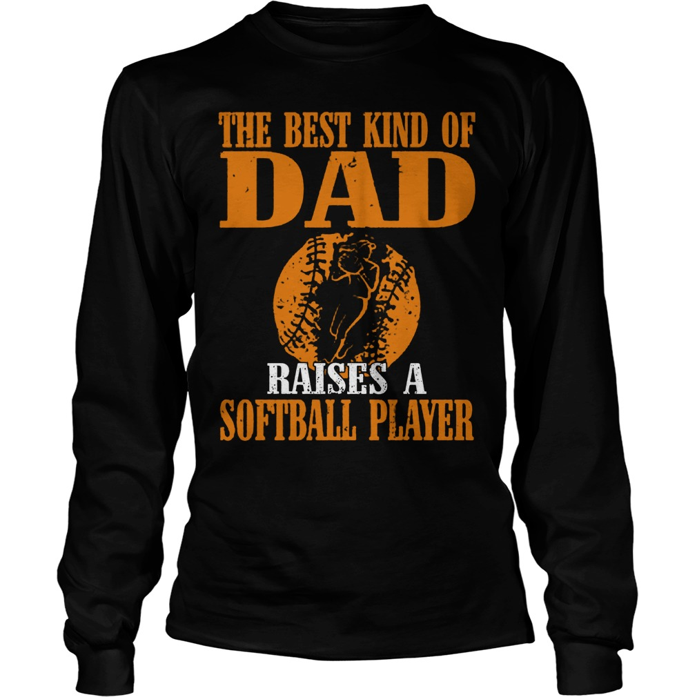 The Best Kind Of Dad Raises A Softball Player Longsleeve
