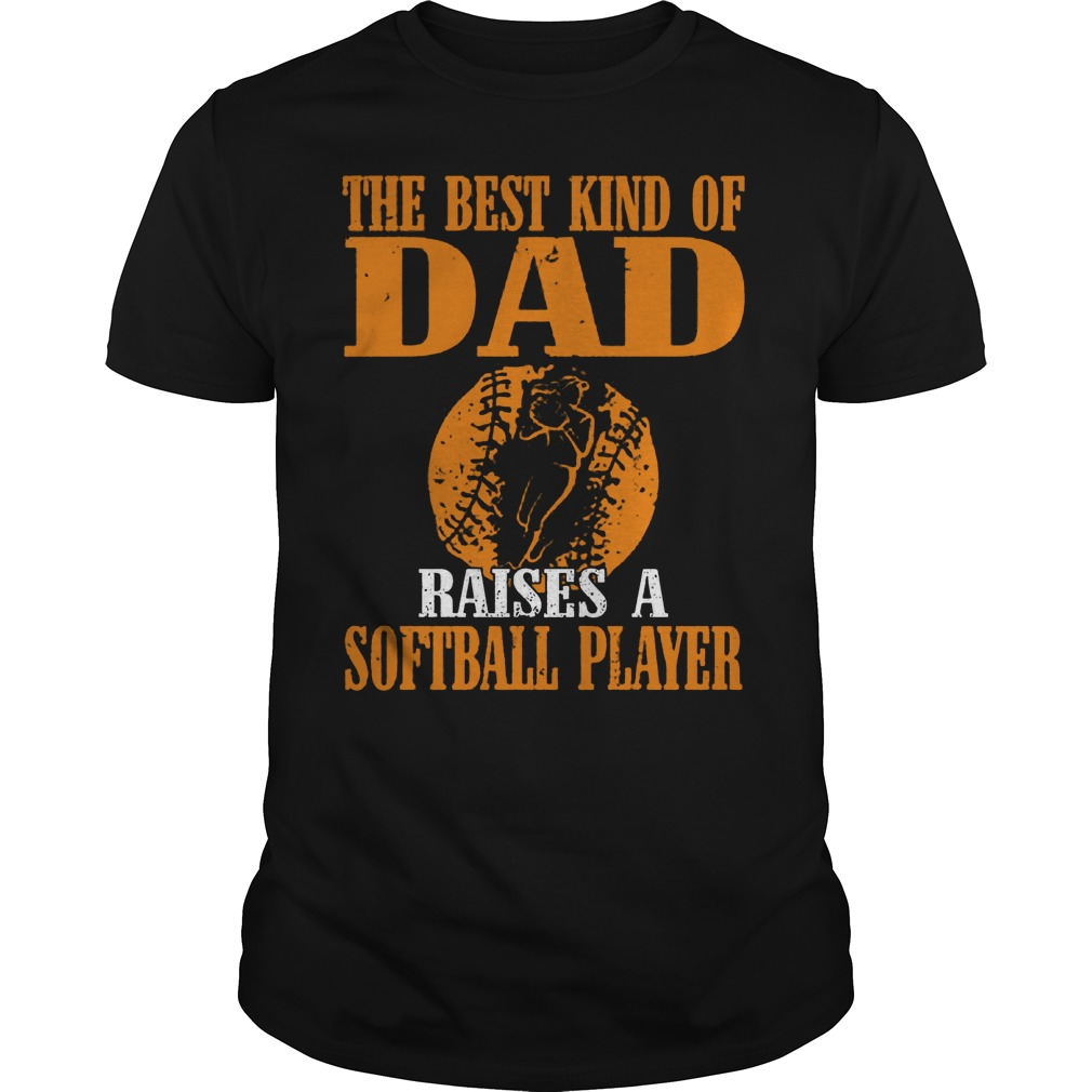 The Best Kind Of Dad Raises A Softball Player T Shirt