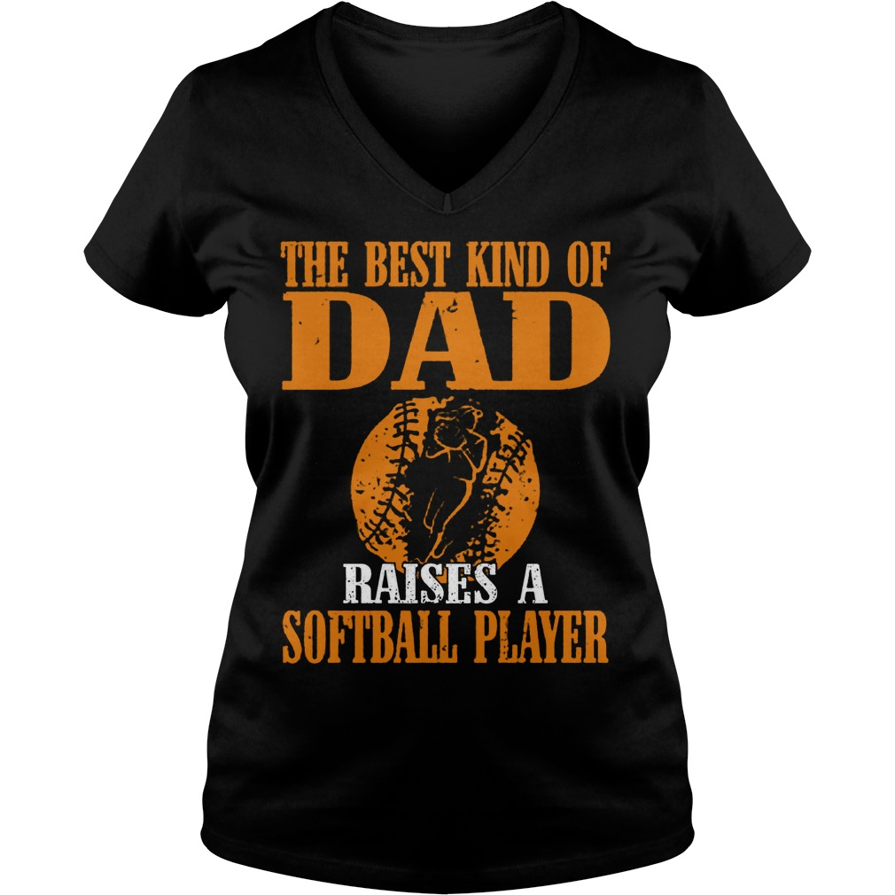 The Best Kind Of Dad Raises A Softball Player V Neck