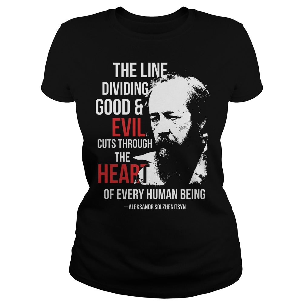 The line dividing good and evil cuts through the heart t ...
