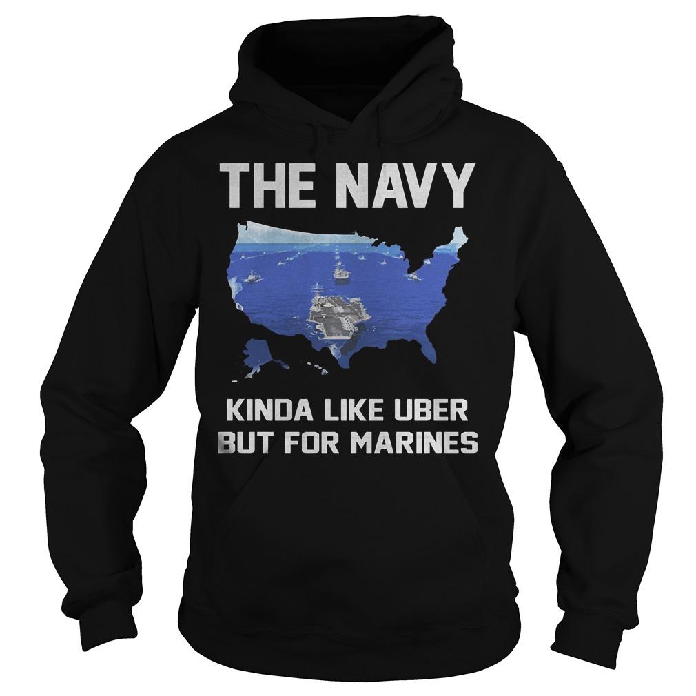 The Navy Kinda Like Uber But For Marines Hoodie