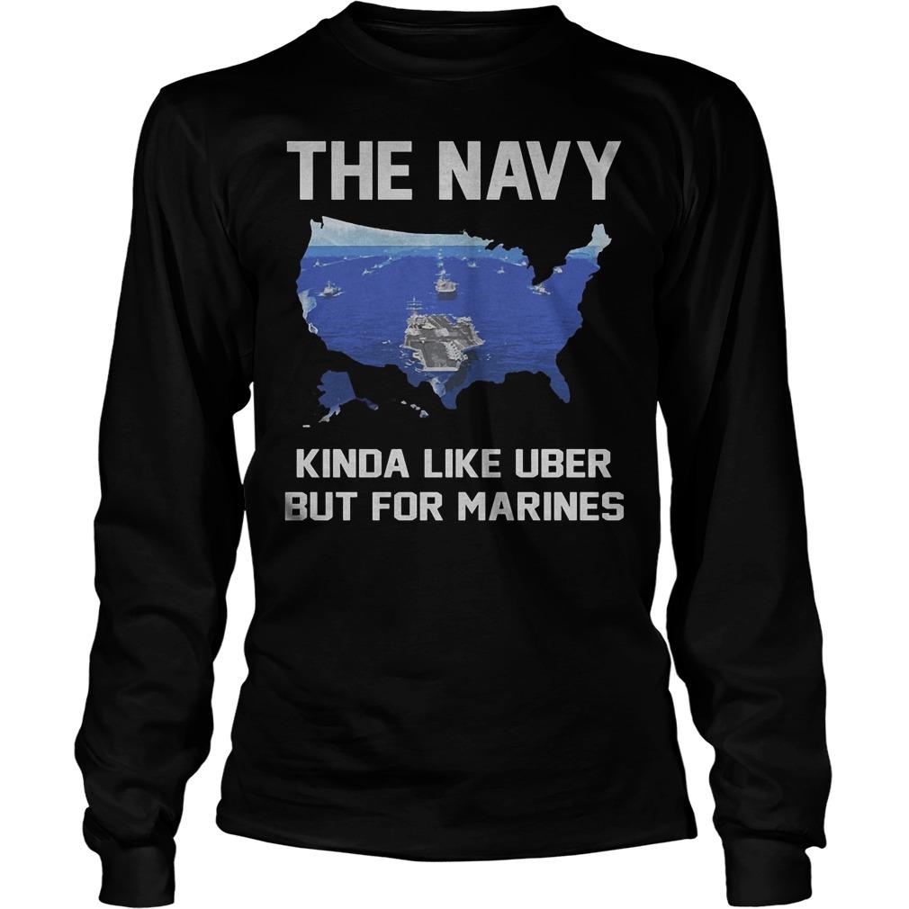 The Navy Kinda Like Uber But For Marines Longsleeve