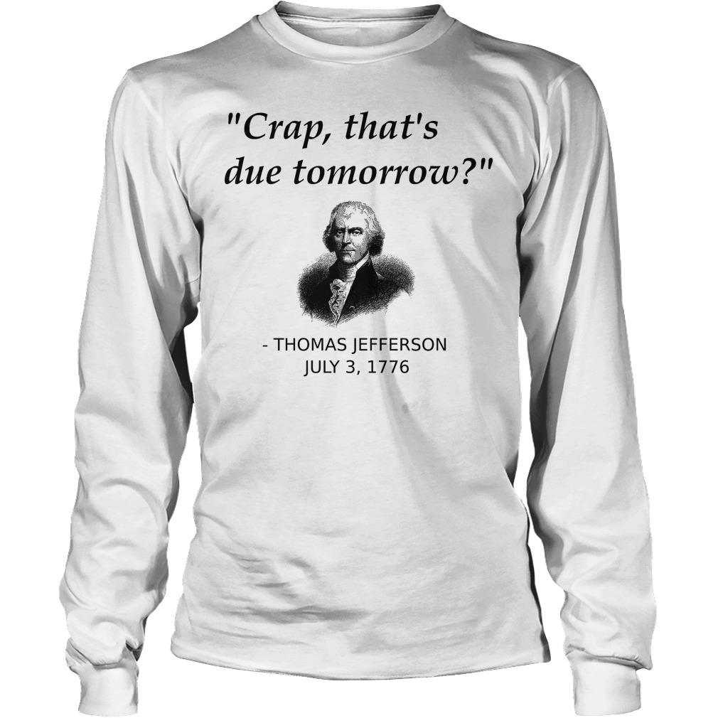 Thomas Jefferson Crap That's Due Tomorrow Longsleeve