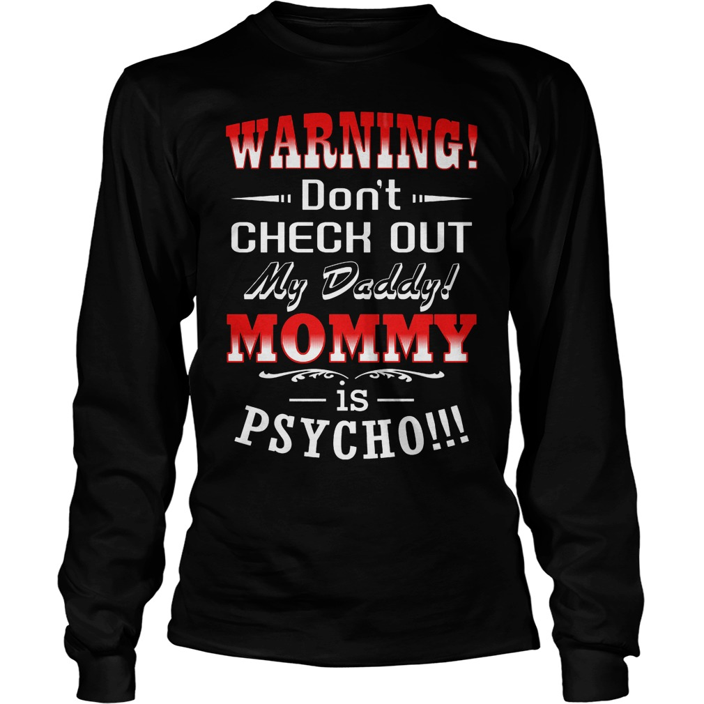 Warning Don't Check Out My Daddy Mommy Is Psycho Longsleeve