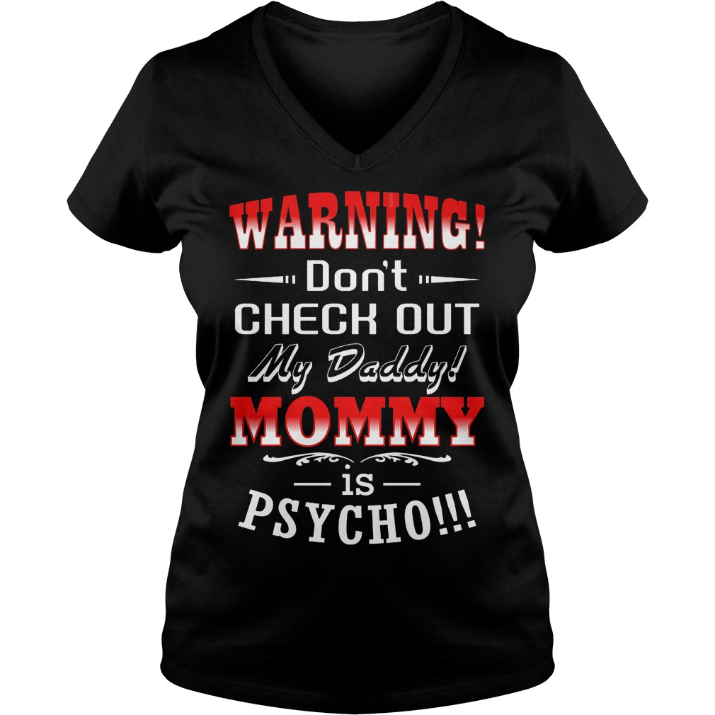 Warning Don't Check Out My Daddy Mommy Is Psycho V Neck