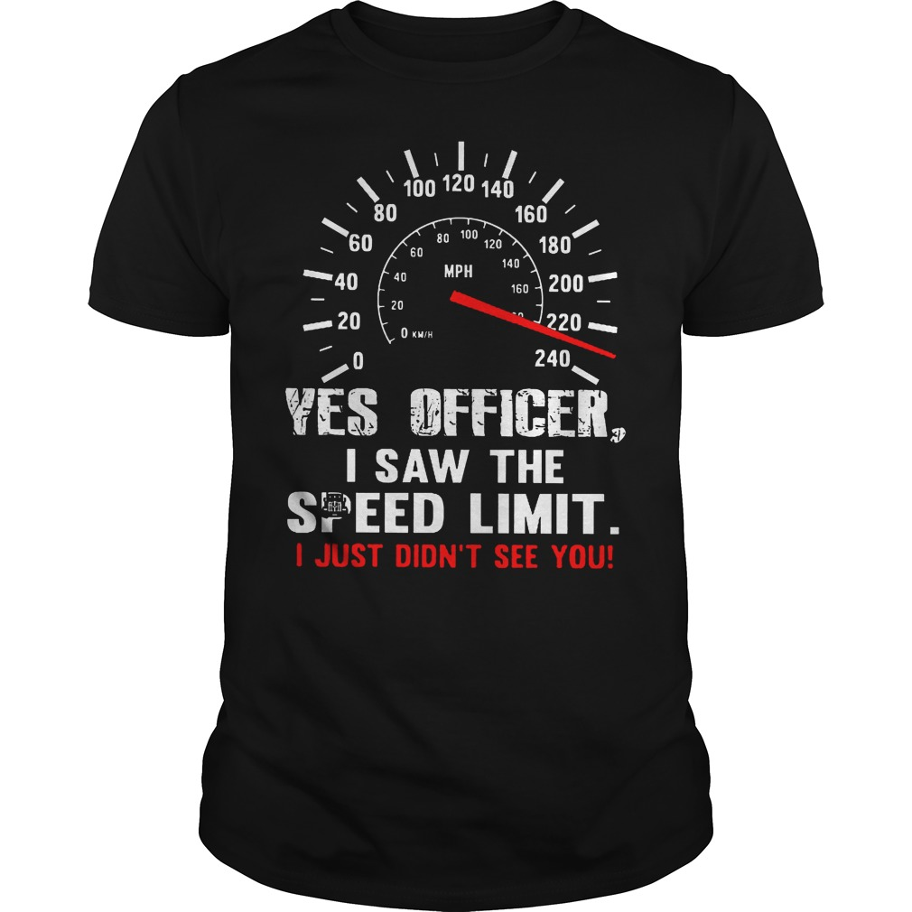 Yes Officer I Saw The Speed Limit T Shirt