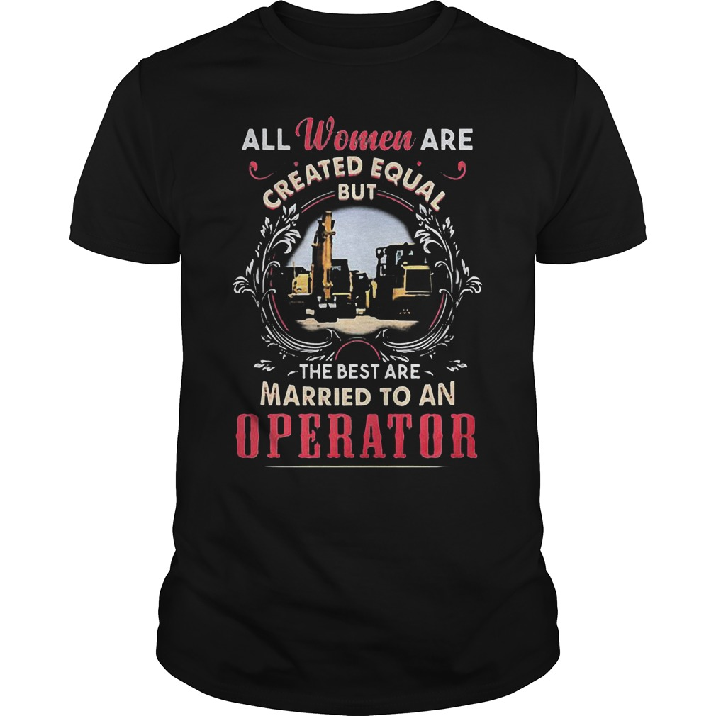 All Women Are Created Equal But The Best Are Married To An Operator T-Shirt Guys Tee