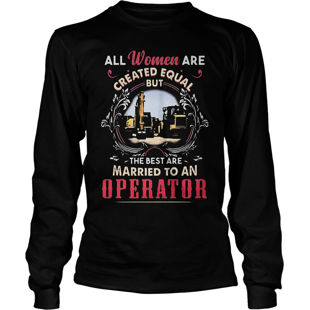 All Women Are Created Equal But The Best Are Married To An Operator T-Shirt Unisex Longsleeve Tee