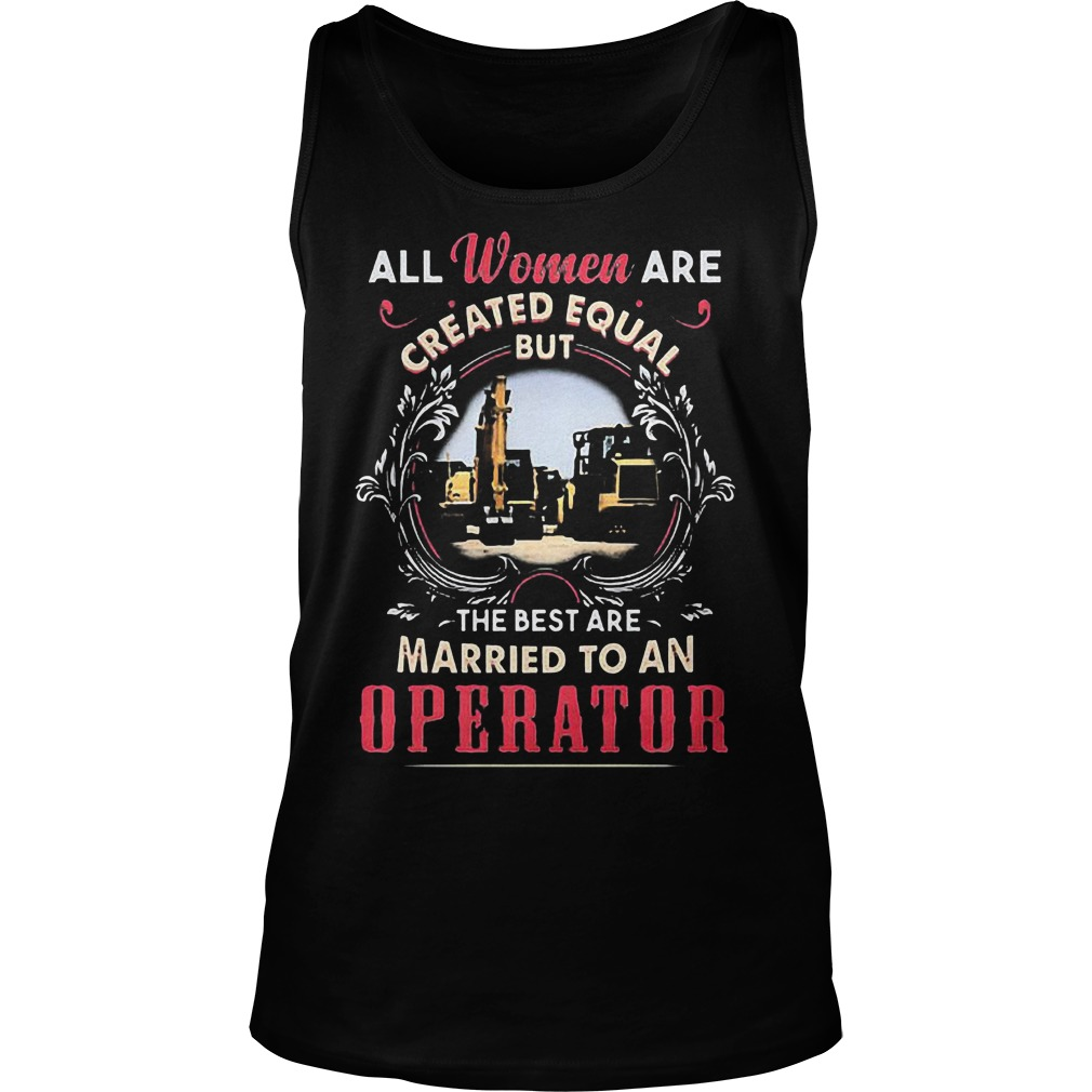 All Women Are Created Equal But The Best Are Married To An Operator T-Shirt Unisex Tank Top