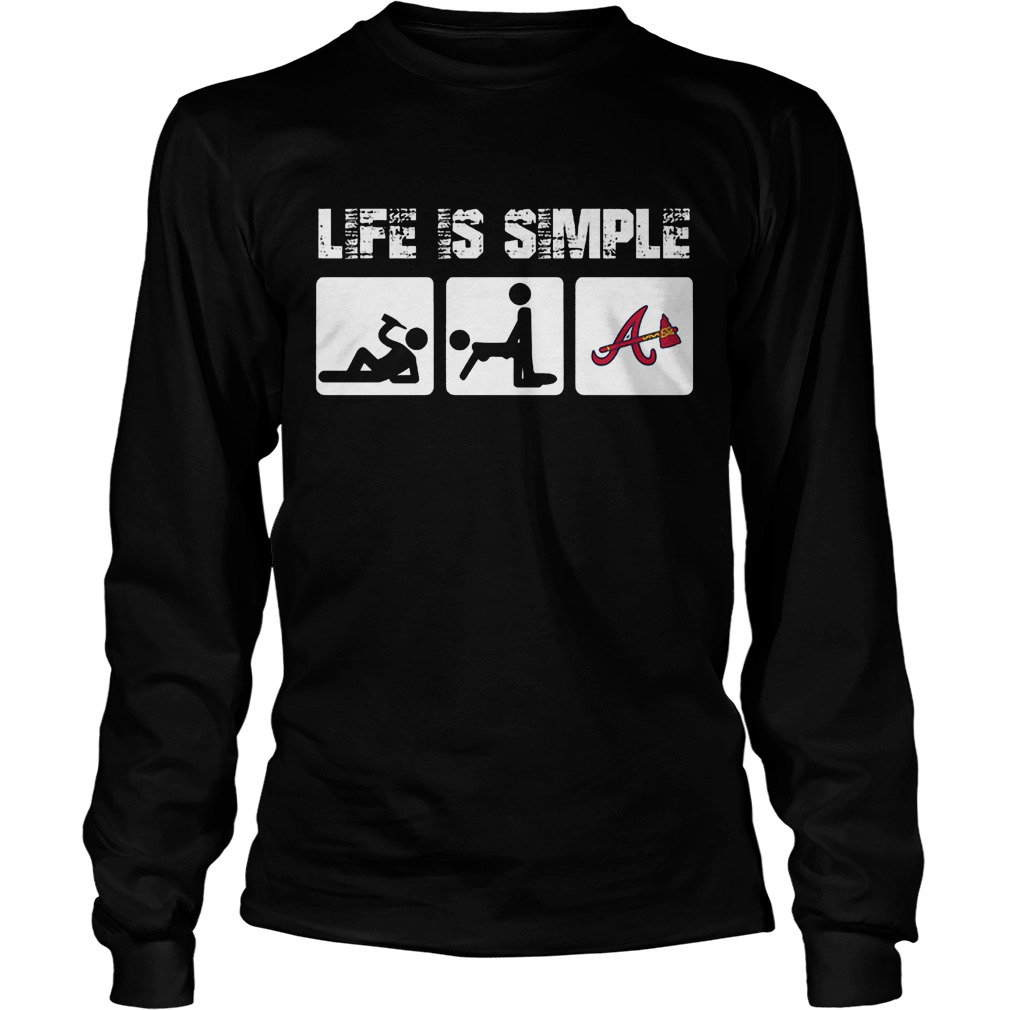 Atlanta Braves: Life Is Simple T-Shirt Unisex Longsleeve Tee