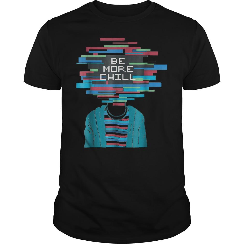 Be More Chill T-Shirt Classic Guys / Unisex Tee