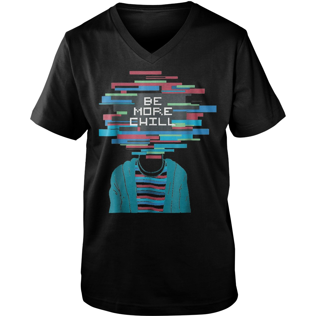 Be More Chill T-Shirt Guys V-Neck