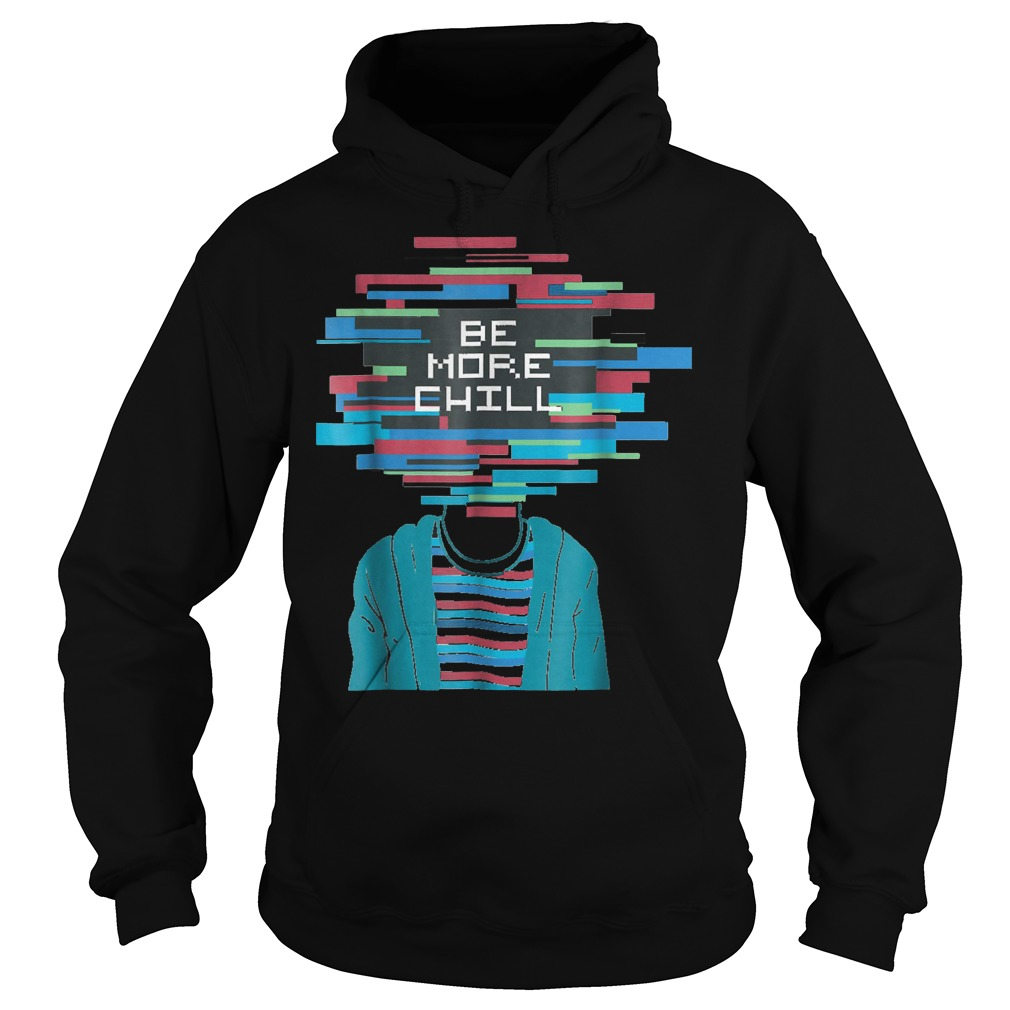 Be More Chill T-Shirt Hoodie