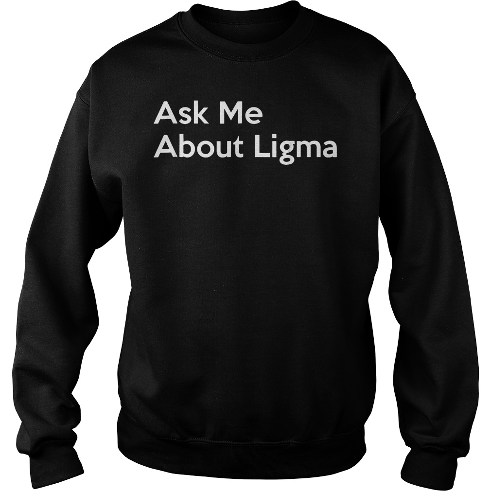 Best Price Ask Me About Ligma T-Shirt Sweatshirt Unisex