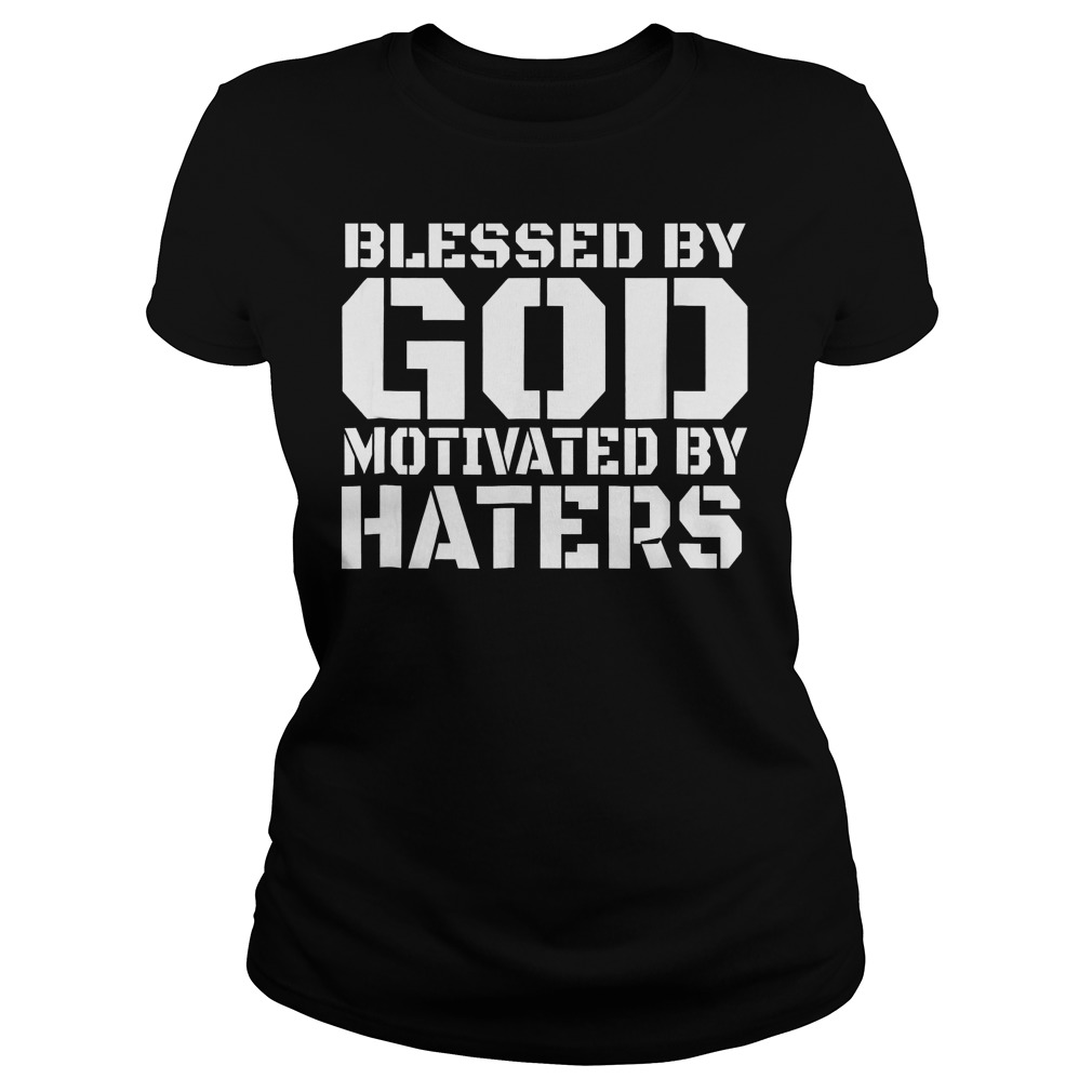 Blessed With God Motivated By Haters T-Shirt Classic Ladies Tee