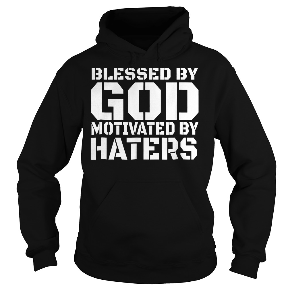 Blessed With God Motivated By Haters T-Shirt Hoodie