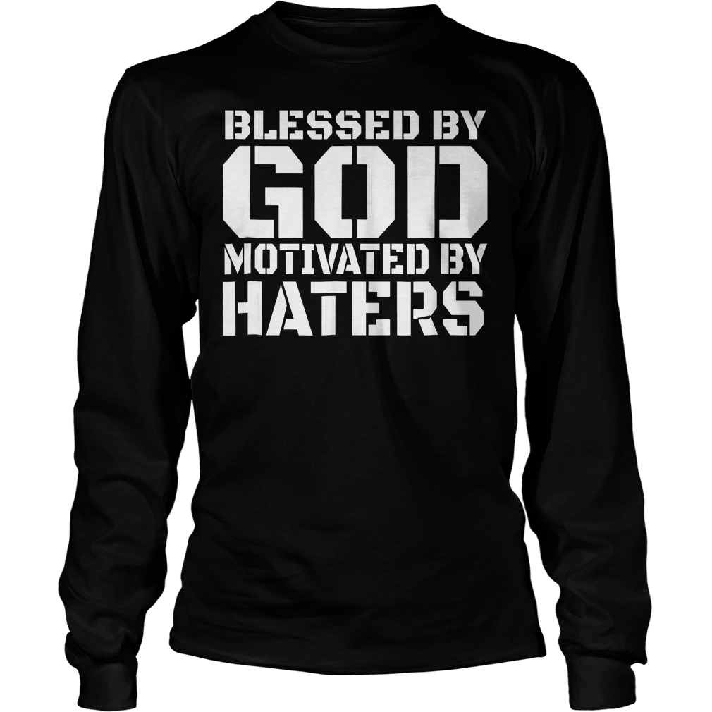 Blessed With God Motivated By Haters T-Shirt Longsleeve Tee Unisex