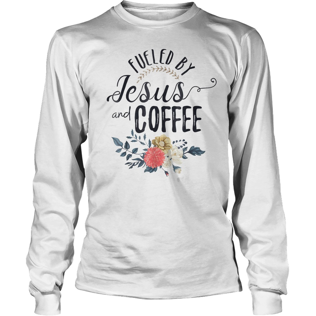 Fueled By Jesus And Coffee T-Shirt Longsleeve Tee Unisex