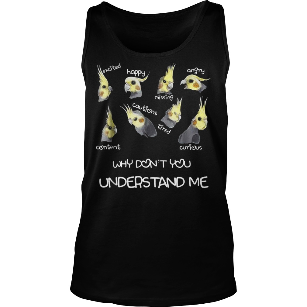 Official Cockatiel Emotions Why Don't You Understand Me T-Shirt Tank Top Unisex