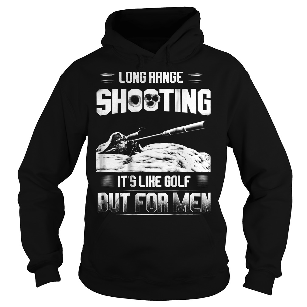 Official Long Range Shooting It's Like Golf But For Men T-Shirt Hoodie