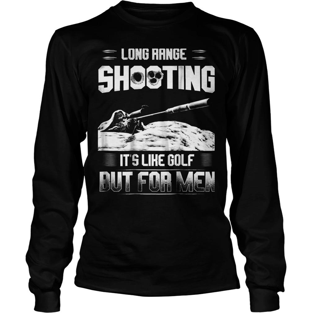 Official Long Range Shooting It's Like Golf But For Men T-Shirt Longsleeve Tee Unisex