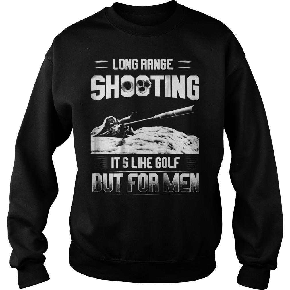 Official Long Range Shooting It's Like Golf But For Men T-Shirt Sweatshirt Unisex