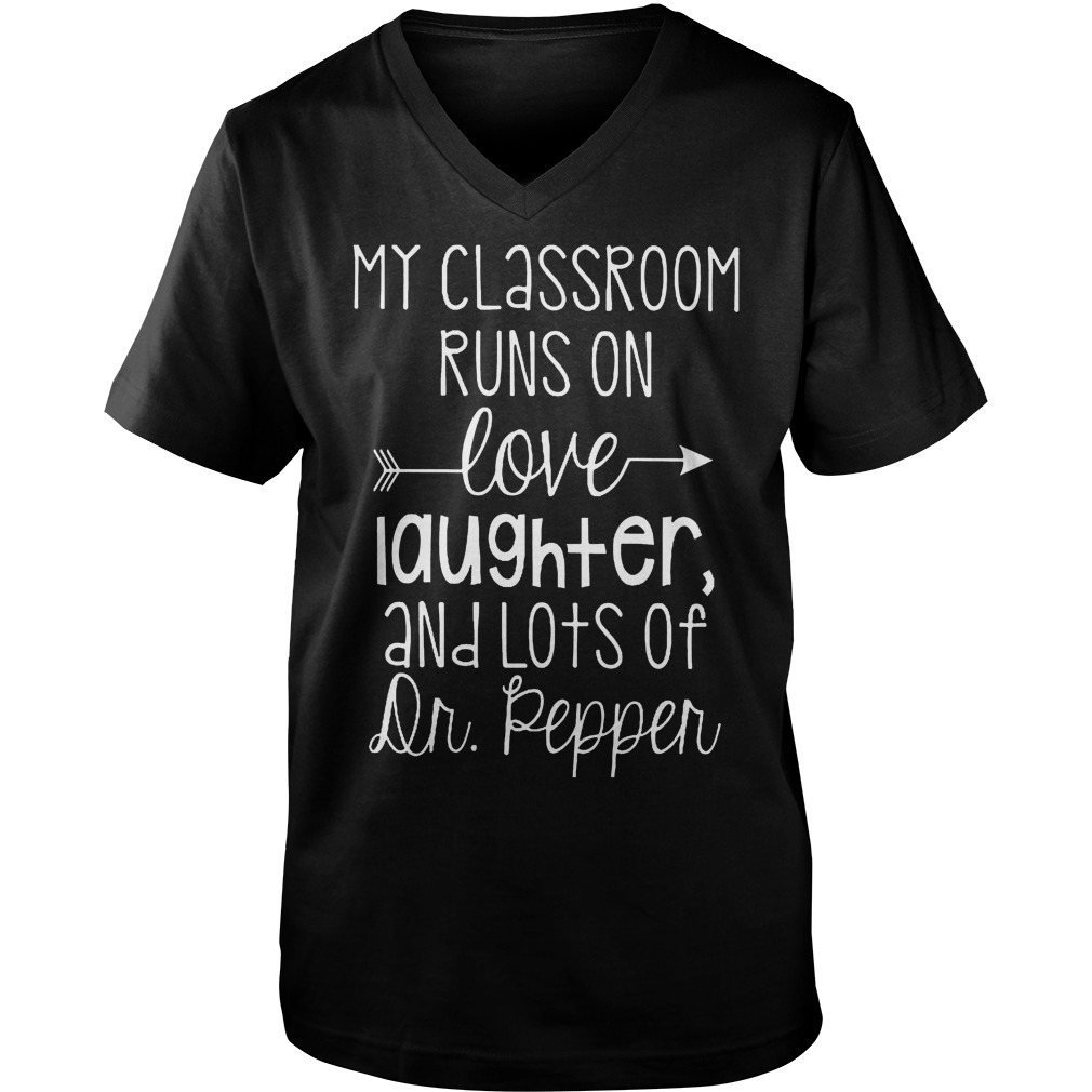 Official My Classroom Runs On Love Laughter And Lots Of Dr. Pepper T-Shirt Guys V-Neck