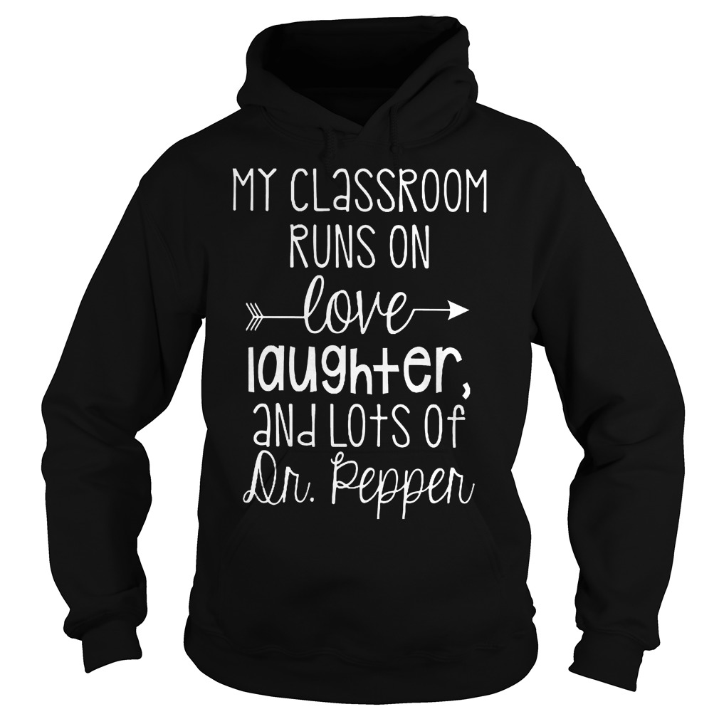 Official My Classroom Runs On Love Laughter And Lots Of Dr. Pepper T-Shirt Hoodie