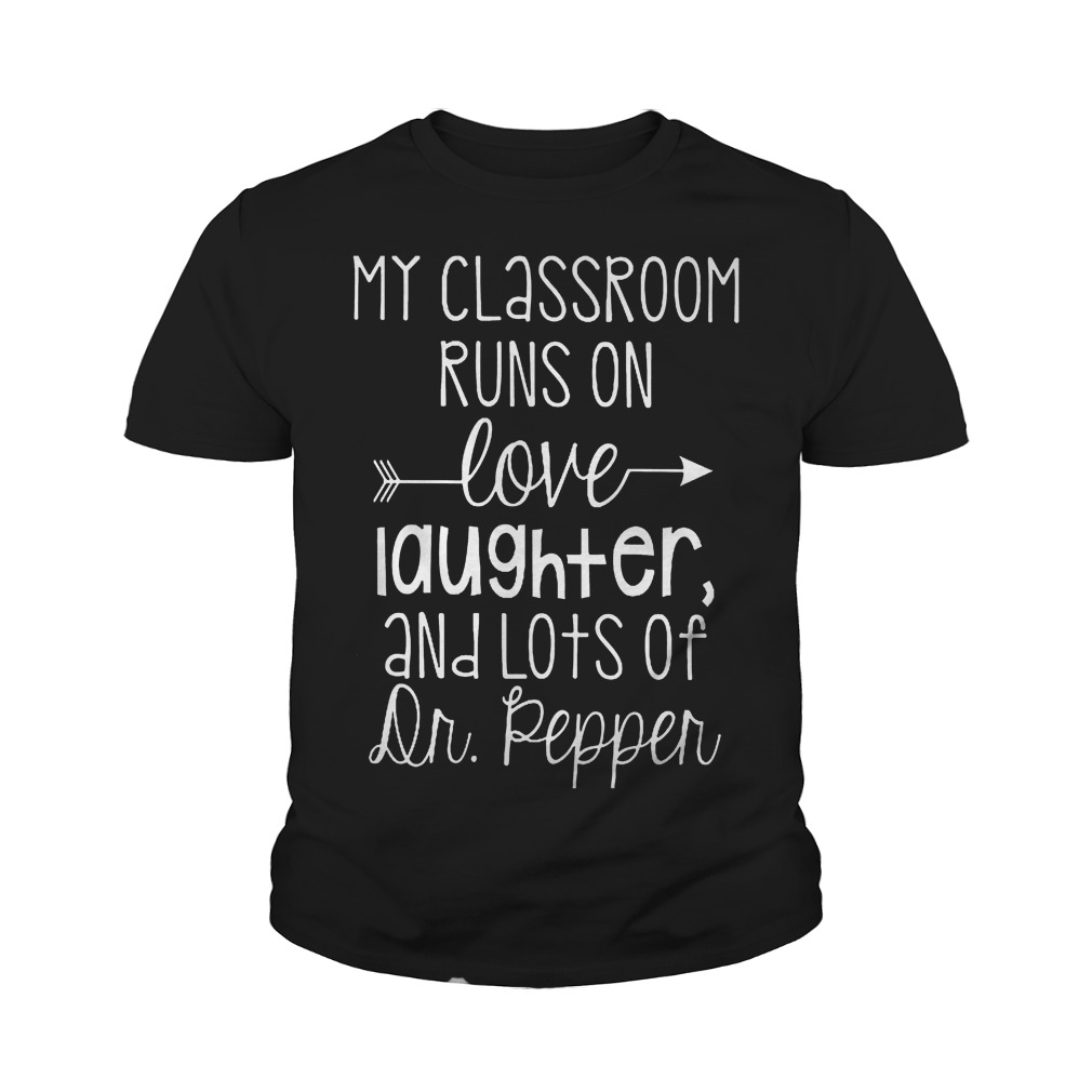 Official My Classroom Runs On Love Laughter And Lots Of Dr. Pepper T-Shirt Youth Tee