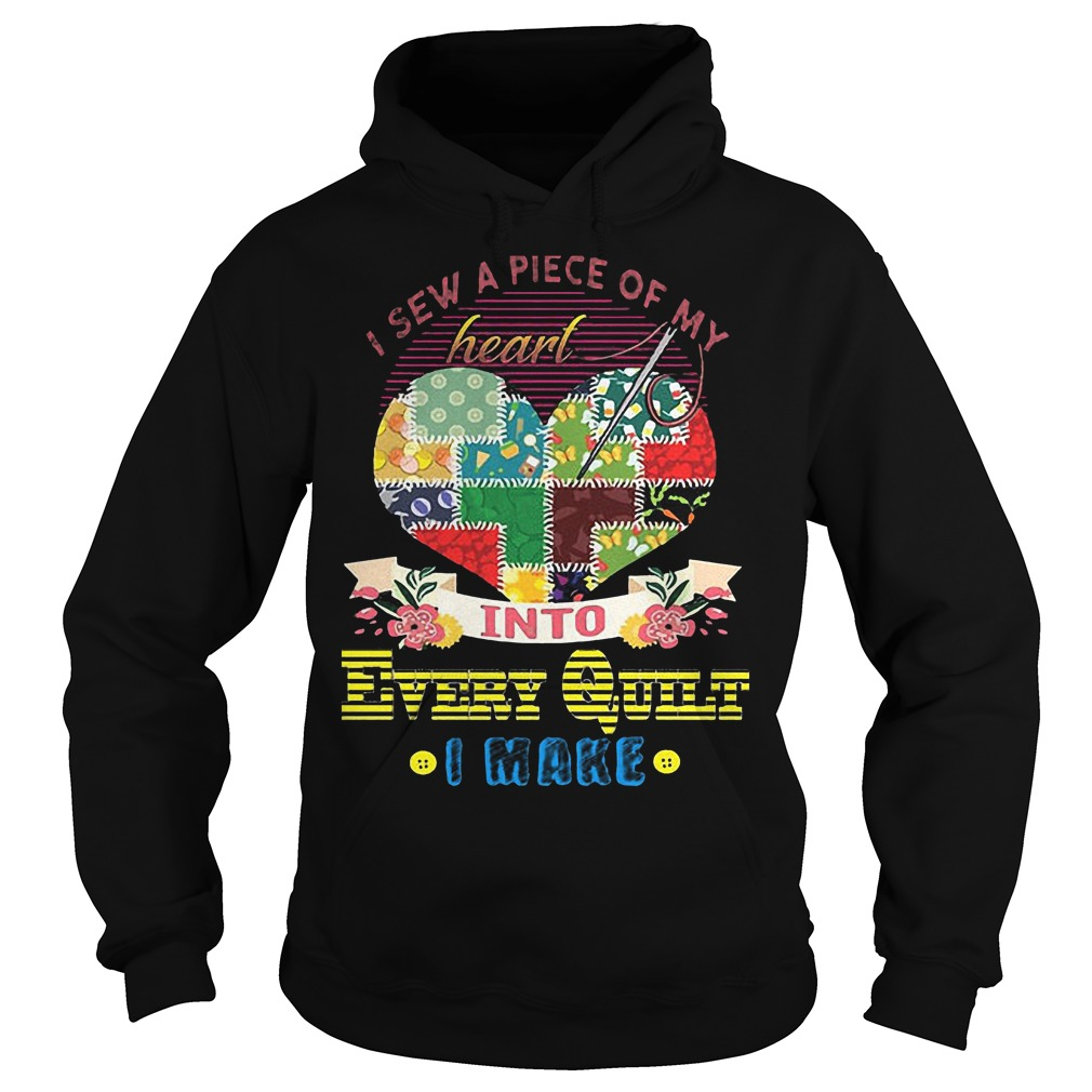Premium I Sew A Piece Of Y Heart Into Every Quilt I Make T-Shirt Hoodie