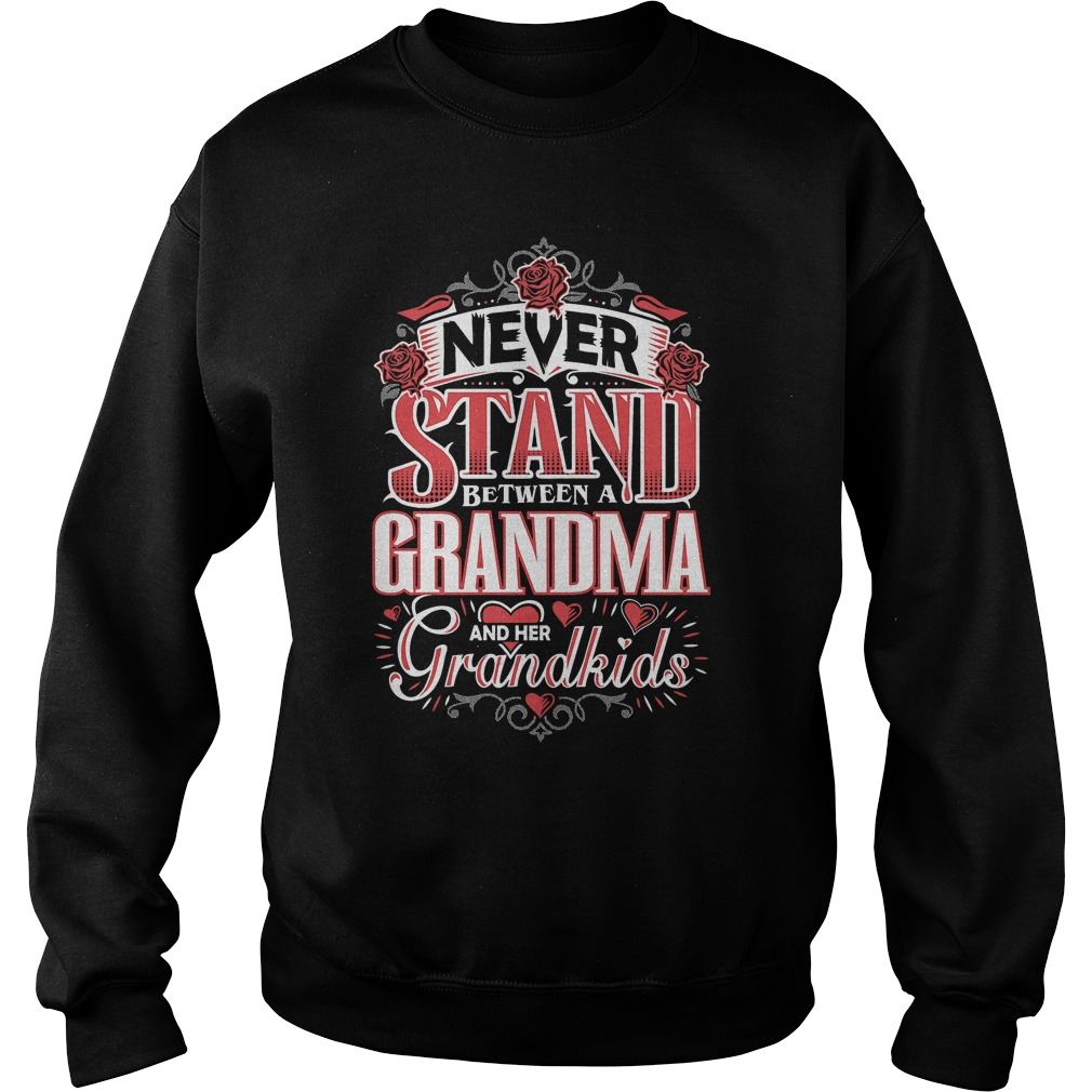 Shouldn't Stand Between A Grandma and Her Grandkids T-Shirt Sweatshirt Unisex