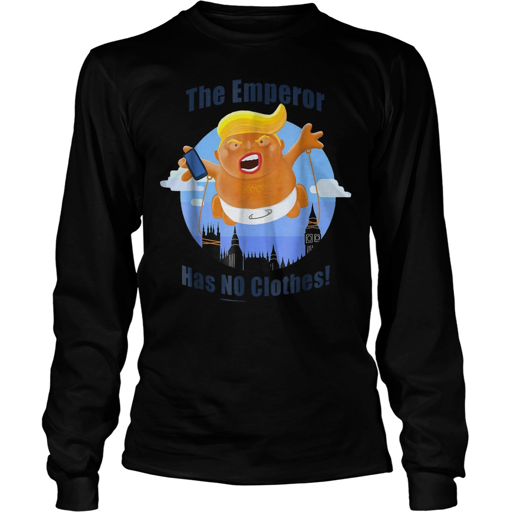 Trump Baby Balloon Blimp The Emperor Has No Clothes T-Shirt Longsleeve Tee Unisex