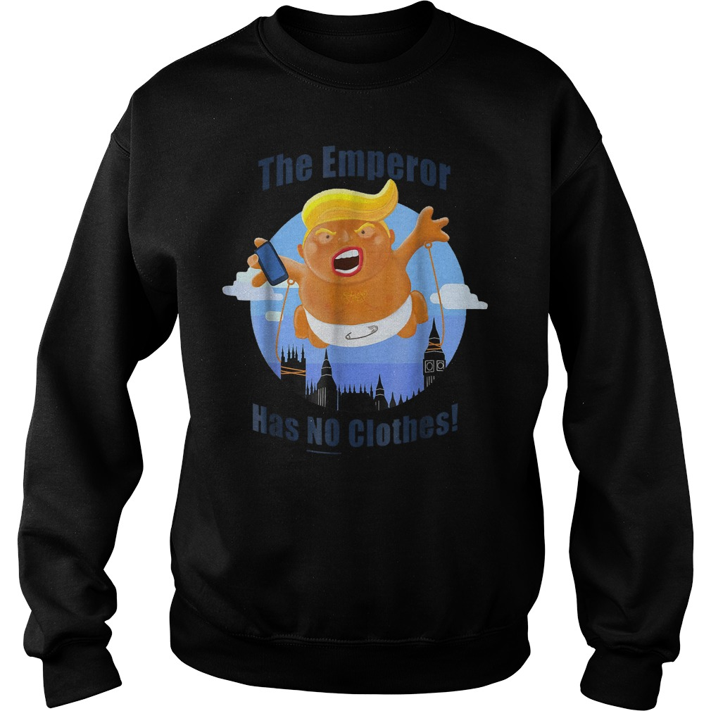 Trump Baby Balloon Blimp The Emperor Has No Clothes T-Shirt Sweatshirt Unisex