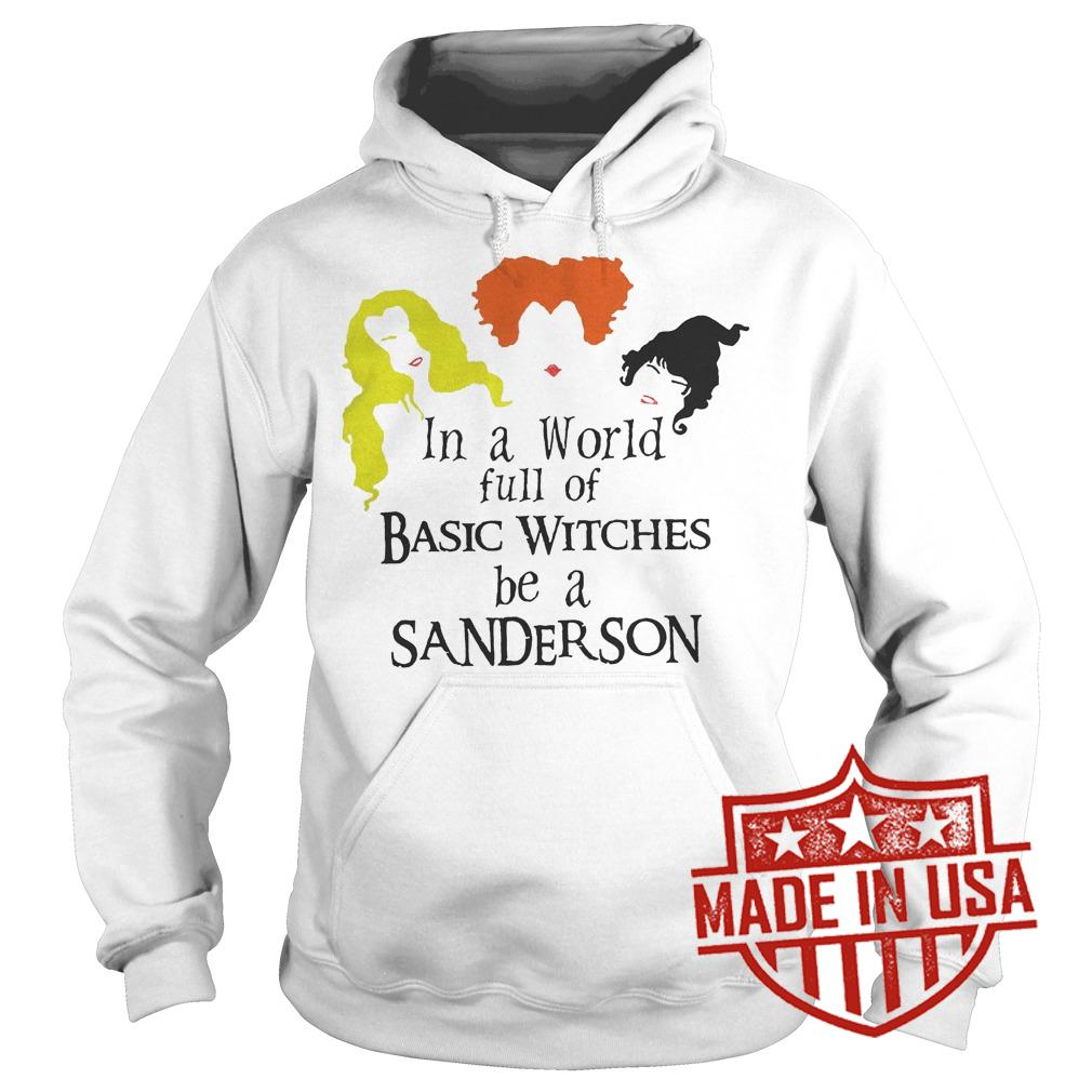 Best Price Hocus pocus In a world full of Basic Witches be a Sanderson shirt Hoodie