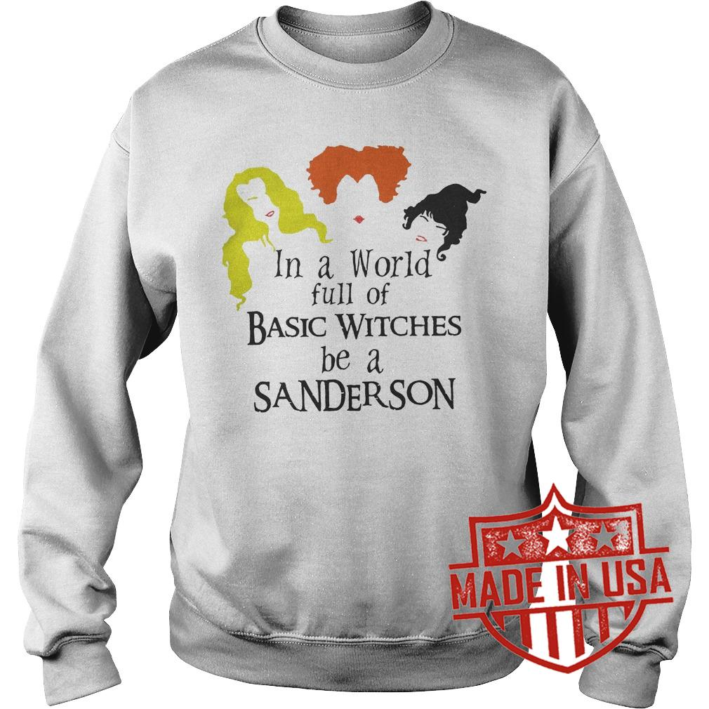 Best Price Hocus pocus In a world full of Basic Witches be a Sanderson shirt Sweatshirt Unisex
